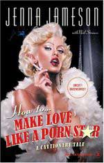 Book Cover of Jenna Jameson's Bestseller 'How To Make Love Like A Porn Star: A Cautionary Tale'